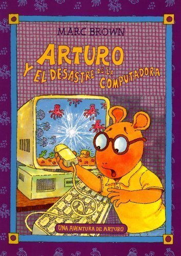 Download Arturo y el desastre de la computadora / Arthur's Computer Disaster (Una aventura de Arturo / An Arthur Adventure) (Spanish Edition) ebook