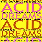 Acid Dreams: The Complete Social History of LSD: The CIA, the Sixties, and Beyond | Martin A. Lee,Bruce Shlain
