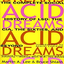 Acid Dreams: The Complete Social History of LSD: The CIA, the Sixties, and Beyond Audiobook by Martin A. Lee, Bruce Shlain Narrated by Oliver Wyman
