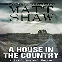 A House in the Country: A Tale of Psychological Horror Audiobook by Matt Shaw Narrated by Wayne Farrell