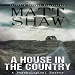 A House in the Country: A Tale of Psychological Horror | Matt Shaw