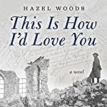 This Is How I'd Love You | Hazel Woods