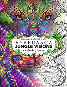 Ayahuasca Jungle Visions A Coloring Book Alexander George Ward 9781611250534 Amazon Books