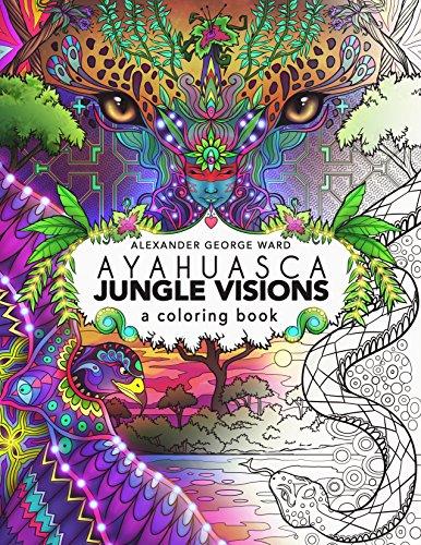(Ayahuasca Jungle Visions: A Coloring Book)
