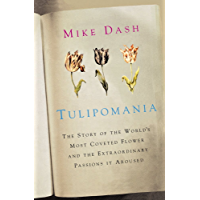 Tulipomania: The Story of the World's Most Coveted Flower and the Extraordinary Passions it Aroused