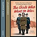The Girls Who Went to War: Heroism, Heartache and Happiness in the Wartime Women's Forces Audiobook by Duncan Barrett, Nuala Calvi Narrated by Tania Rodrigues
