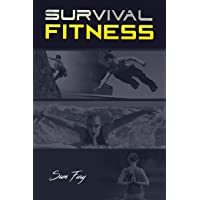 Survival Fitness: The Ultimate Fitness Plan for Escape, Evasion, and Survival