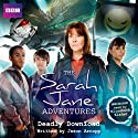 The Sarah Jane Adventures: Deadly Download Radio/TV Program by Jason Arnopp Narrated by Elisabeth Sladen