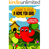 Learn to Read : A Home For Bird - A Learn to Read Book for Kids 3-5: An early reading book for kindergarten kids and preschoolers