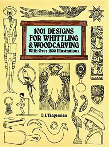 - 1001 Designs for Whittling & Woodcarving: With Over 1800 Illustrations