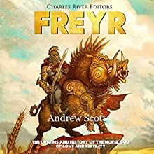 Freyr: The Origins and History of the Norse God of Love and Fertility Audiobook by Charles River Editors, Andrew Scott Narrated by Colin Fluxman