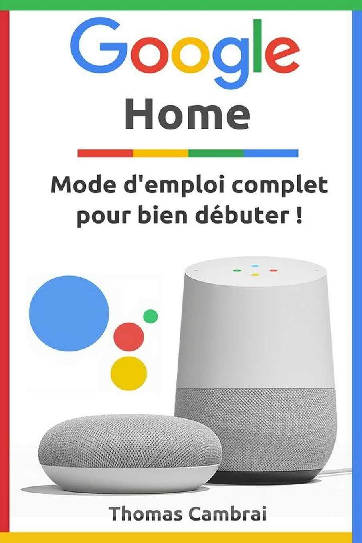 Google Home : Mode demploi complet pour bien débuter ...
