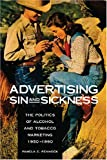 Advertising Sin and Sickness : The Politics of Alcohol and Tobacco Marketing, 1950-1990, Pennock, Pamela E., 0875803687
