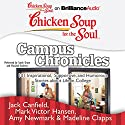 Chicken Soup for the Soul: Campus Chronicles: 101 Inspirational, Supportive, and Humorous Stories about Life in College Audiobook by Jack Canfield, Mark Victor Hansen, Amy Newmark, Madeline Clapps Narrated by Sarah Grace, MacLeod Andrews