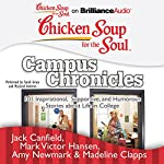 Chicken Soup for the Soul: Campus Chronicles: 101 Inspirational, Supportive, and Humorous Stories about Life in College | Jack Canfield,Mark Victor Hansen,Amy Newmark,Madeline Clapps