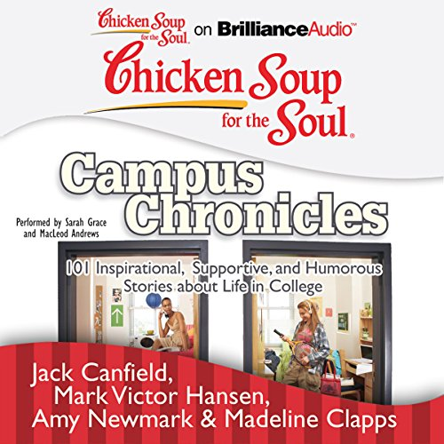 Chicken Soup for the Soul: Campus Chronicles: 101 Inspirational, Supportive, and Humorous Stories about Life in College by Chicken Soup for the Soul on Brilliance Audio