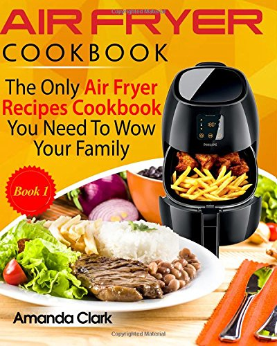 Air Fryer Cookbook:: The Only Air Fryer Recipes Cookbook You Need To Master Air Fryer Cooking (Volume 1)