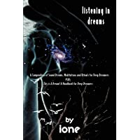 Listening in Dreams: A Compendium of Sound Dreams, Meditations And Rituals for Deep Dreamers