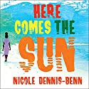 Here Comes the Sun: A Novel Audiobook by Nicole Dennis-Benn Narrated by Bahni Turpin