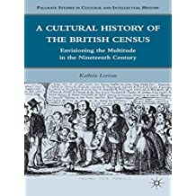 A Cultural History of the British Census: Envisioning the Multitude in the Nineteenth Century (Palgrave Studies in Cultural and Intellectual History)