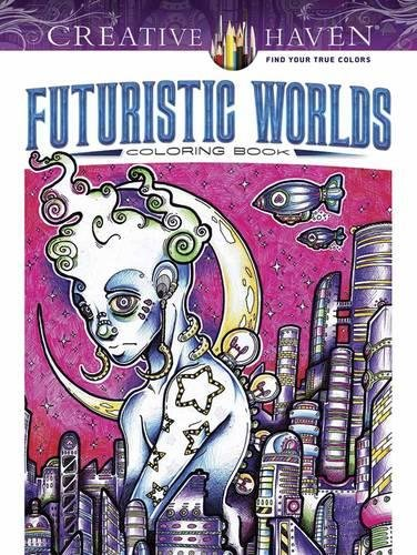Creative Haven Futuristic Worlds Coloring Book (Creative Haven Coloring Books)