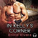 In Kelly's Corner: Fighting Connollys, Book 1 Audiobook by Roxie Rivera Narrated by Clementine Cage