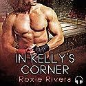 In Kelly's Corner : Fighting Connollys, Book 1 Hörbuch von Roxie Rivera Gesprochen von: Clementine Cage