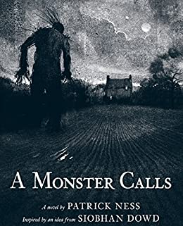 A Monster Calls: Inspired by an idea from Siobhan Dowd by [Ness, Patrick, Dowd, Siobhan]