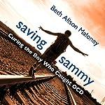 Saving Sammy: Curing the Boy Who Caught OCD | Beth Alison Maloney