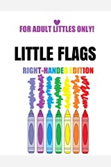 Little Flags: Activity Book for Littles who Favor their Right (kame bat's books for Littles) Paperback