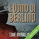 L'uomo di Berlino: La prima indagine di Gregor Reinhardt Audiobook by Luke McCallin Narrated by Jesus Emiliano Coltorti