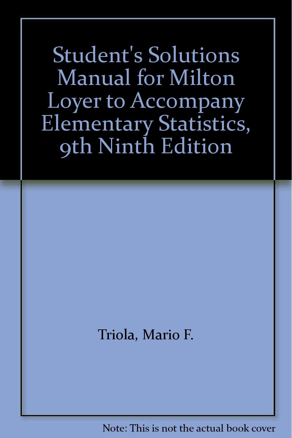 Student's Solutions Manual for Milton Loyer to Accompany Elementary  Statistics, 9th Ninth Edition: Mario F. Triola: Amazon.com: Books