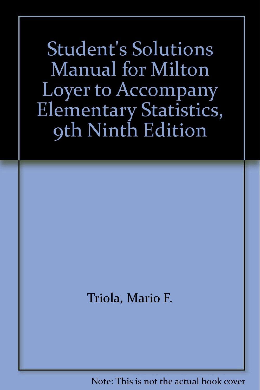 Student's Solutions Manual for Milton Loyer to Accompany Elementary  Statistics, 9th Ninth Edition: Mario F. Triola: Amazon.com: Books