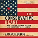 The Conservative Heart: How to Build a Fairer, Happier, and More Prosperous America Audiobook by Arthur C. Brooks Narrated by P. J. Ochlan