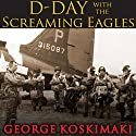 D-Day with the Screaming Eagles Audiobook by George Koskimaki Narrated by Sean Runnette