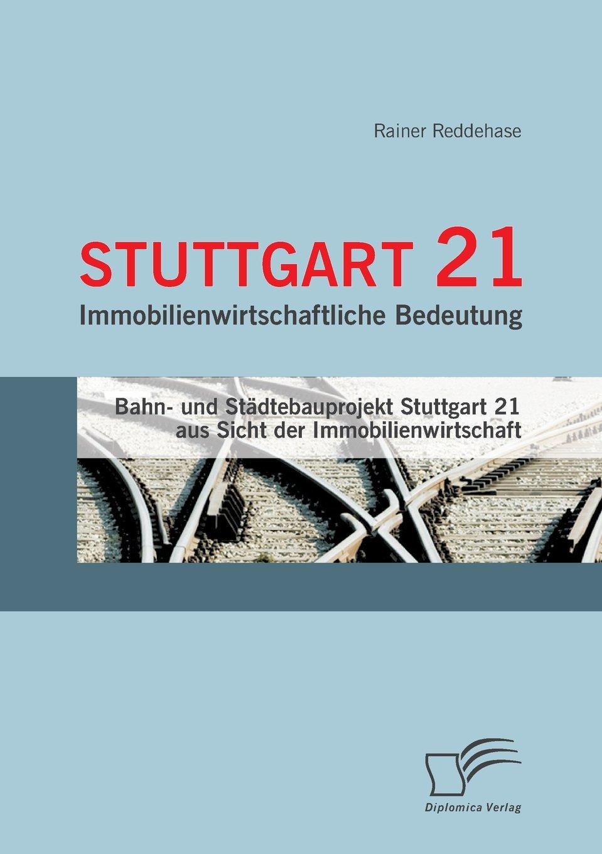 Stuttgart 21: Immobilienwirtschaftliche Bedeutung: Bahn- und Städtebauprojekt Stuttgart 21 aus Sicht der Immobilienwirtschaft