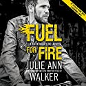 Fuel for Fire Audiobook by Julie Ann Walker Narrated by Emily Beresford