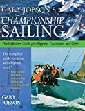 Gary Jobson's Championship Sailing : The Definitive Guide for Skippers, Tacticians, and Crew
