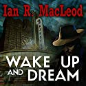 Wake Up And Dream Audiobook by Ian R MacLeod Narrated by Jeff Harding