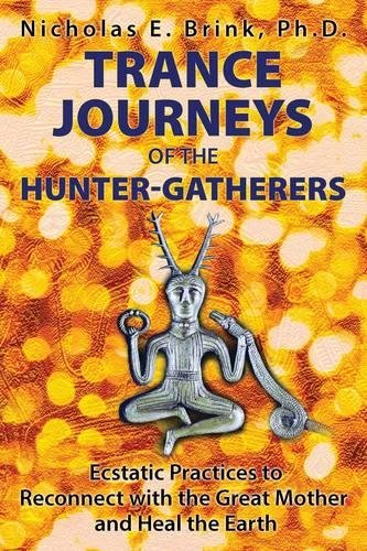 Trance Journeys of the Hunter-Gatherers: Ecstatic Practices to Reconnect with the Great Mother and Heal the Earth ebook