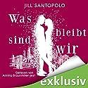Was bleibt, sind wir Hörbuch von Jill Santopolo Gesprochen von: Annina Braunmiller-Jest