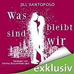 Was bleibt, sind wir | Jill Santopolo