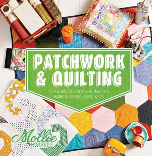 Mollie Makes: Patchwork & Quilting
