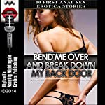 Bend Me Over and Break Down My Back Door : Ten First Anal Sex Erotica Stories | Lisa Myers,Darlene Daniels,Amber Cross,Kathi Peters,Mary Ann James,June Stevens,Sara Scott