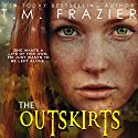 The Outskirts: The Outskirts Duet, Book 1 Hörbuch von T.M. Frazier Gesprochen von: Lance Greenfield, June Wayne