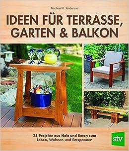 Ideen Fur Terrasse Garten Balkon 25 Projekte Aus Holz Und Beton