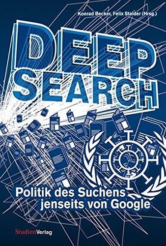 Deep Search: Politik des Suchens jenseits von Google