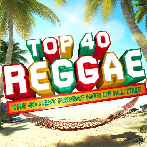 Top 40 Reggae - The 30 Best Reggae Hits of All Time (Best Reggae Albums Of All Time)
