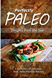 Perfectly Paleo - Delights from the Sea, Perfectly Perfectly Paleo, 1499684568