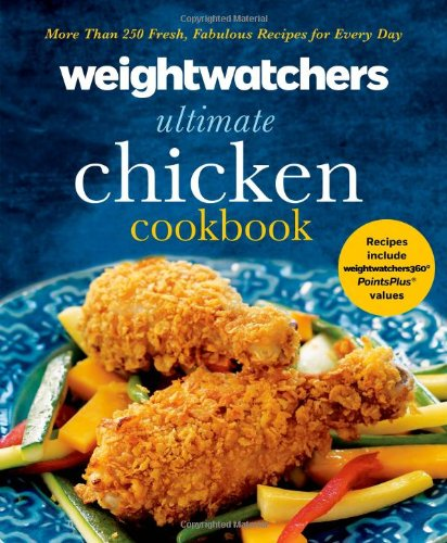 Weight Watchers Ultimate Chicken Cookbook  More Than 250 Fresh  Fabulous Recipes For Every Day